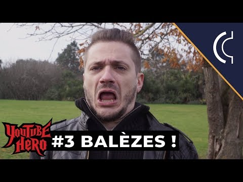 BALÈZES ! – Youtube Hero #3