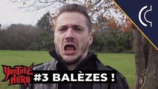BALÈZES ! – Youtube Hero #3