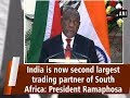 India is now second largest trading partner of South Africa: President Ramaphosa