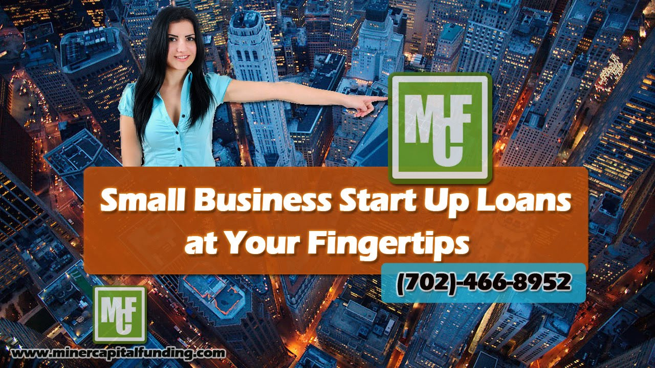 Small Business Start Up Loans At Your Fingertips Miner Capital Funding