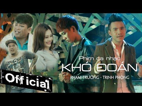Phim Ca Nhạc Khó Đoán - Phạm Trưởng ft Trịnh Phong thumbnail