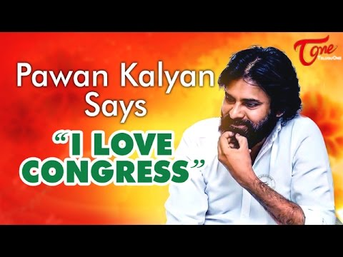Pawan Kalyan - I Love Congress