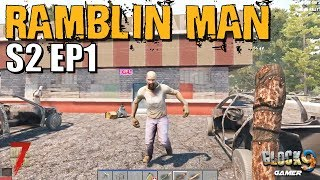 7 Days To Die - Ramblin Man S2 EP1 (Getting Started)