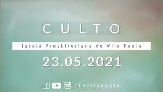Culto 23.05.2021| Igreja Presbiteriana de Vila Paula