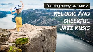 Melodic And Cheerful Jazz Music | Relaxing Happy Jazz Music