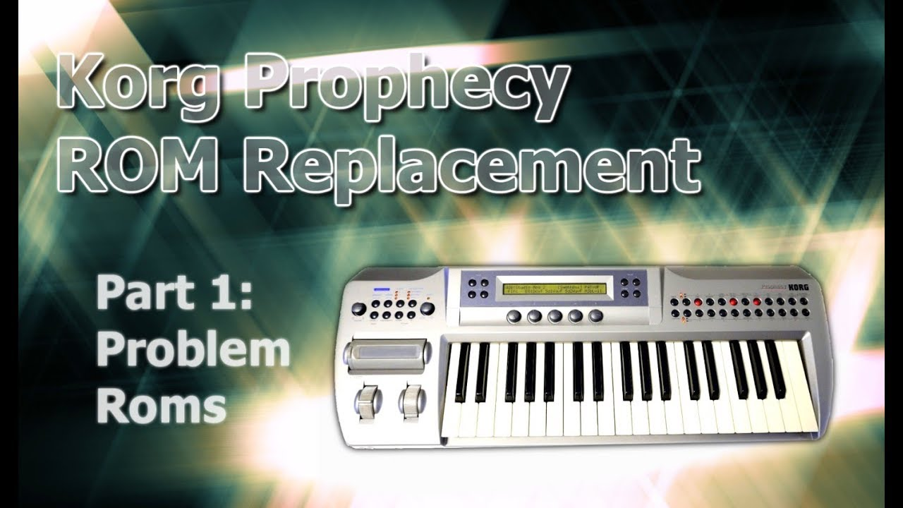 Korg Prophecy Rom Replacement Part 1: Problem ROMs