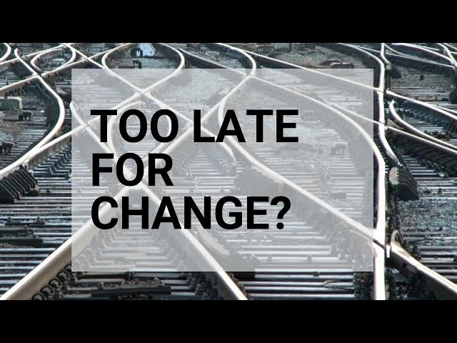Sometimes It Is Too Late To Change