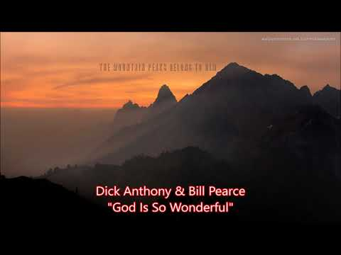 Dick Anthony & Bill Pearce - God Is So Wonderful