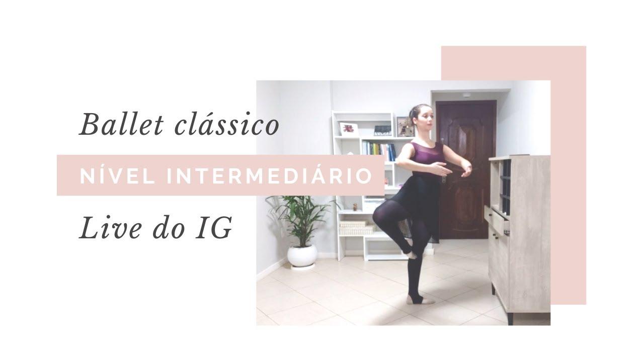 AULA DE BALLET CLÁSSICO NÍVEL INTERM. - LIVE IG