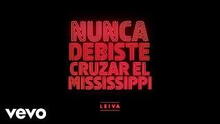 Leiva - Nunca Debiste Cruzar el Mississippi (Audio)