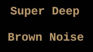 Super Deep Brown Noise (12 Hours)