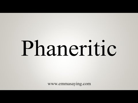 How To Pronounce Phaneritic