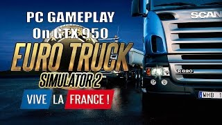 Euro Truck Simulator 2 : Vive la France ! DLC - PC GAMEPLAY on GTX 950