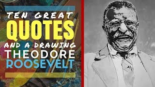 THEODORE ROOSEVELT   10 INSPIRATIONAL QUOTES and Drawing