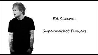 Ed Sheeran - Supermarket Flowers (Lyrics)
