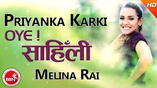 Priyanka Karki & Melina Rai   New Nepali Song   Oye Saili - Hari Thapa   Ft.Bikram Budhathoki