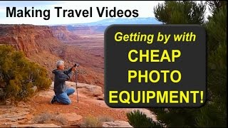 Making Travel Videos - Getting by with Cheap Photo Equipment