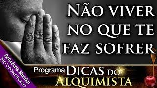 Dicas do Alquimista - Não viver no que te faz sofrer - Alcides Melhado Filho -06-07-2017