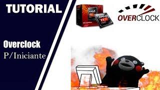 Como Fazer Overclock Fácil para Iniciantes em AMD
