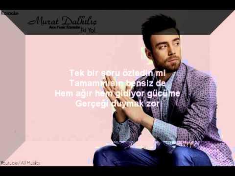 Murat Dalkılıç - İki Yol (Karaoke)