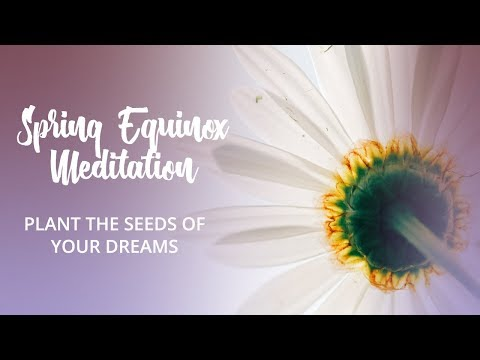 Spring Equinox Meditation: Plant Your Seeds, Nurture Your Dreams, Rise into Your Potential