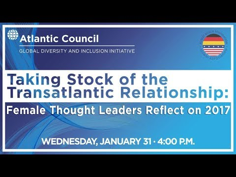 Taking Stock of the Transatlantic Relationship: Female Leaders Reflect on 2017