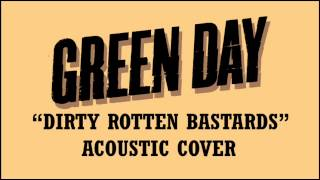Green Day - Dirty Rotten Bastards (Acoustic Cover)