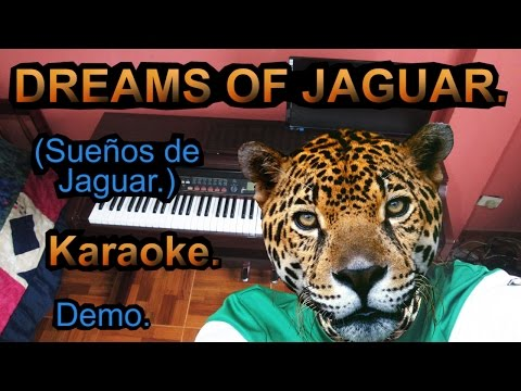 DREAMS OF JAGUAR - SUEÑOS DE JAGUAR - KARAOKE - DEMO 01 - DONATE & SPONSOR