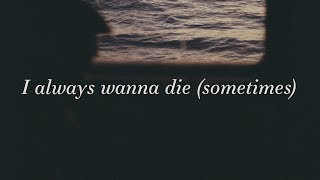 The 1975 ~ I Always Wanna Die (Sometimes) Lyrics