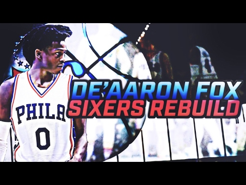 NEXT YOUNG AMAZING TEAM? DE'AARON FOX 76ERS REBUILD! NBA 2K17