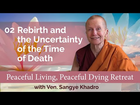 02 Peaceful Living, Peaceful Dying: Rebirth and the Uncertainty of the Time of Death 05-01-21