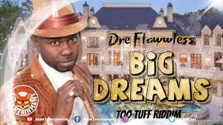 Dre Flawwless - Big Dreams [Too Tuff Riddim] April 2019