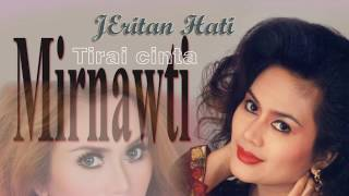 Download lagu JERITAN HATI MIRNAWATI FULL ALBUM MP3