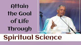 Attain the Goal of Life Through Spiritual Science