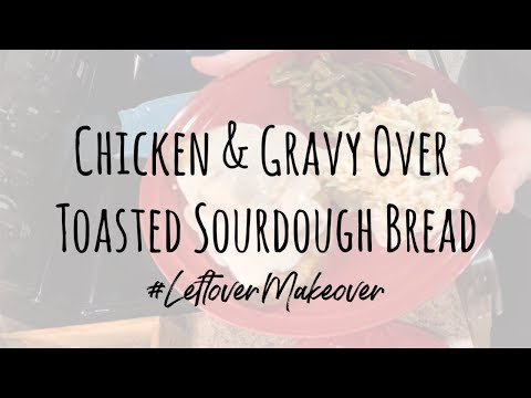 Leftover Makeover || Chicken & Gravy Over Toasted Sourdough Bread