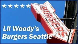 Best Burgers in Seattle? | Lil Woody's Burger Joint