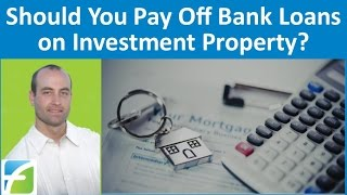 Should You Pay Off Bank Loans on Investment Property?