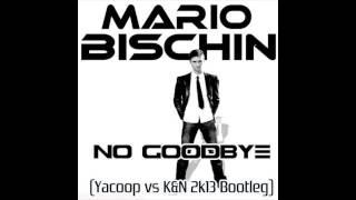 Mario Bischin   No Goodbye (Yacoop vs K&N Bootleg)