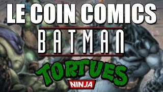 LE COIN COMICS - Batman et les Tortues Ninja