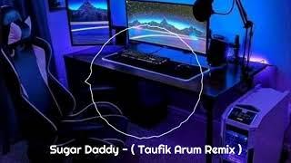 Download Sugar Daddy - ( Taufik Arum Remix )