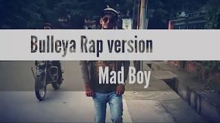 Bulleya ( Rap Version) - Ae Dil Hai Mushkil    Cover by Mad Boy   New Version  