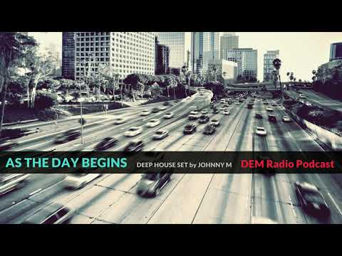As The Day Begins | Deep House Set | 2019 Mixed By Johnny M | DEM Radio Podcast