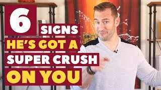 6 Signs He's Got a Super Crush on You | Dating Advice for Women by Mat Boggs