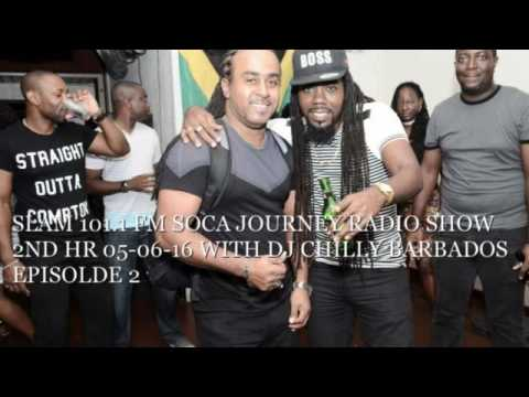 SLAM 101 1 FM SOCA JOURNEY RADIO SHOW 2ND HR 05 06 16 WITH DJ CHILLY BARBADOS EPISOLDE 2