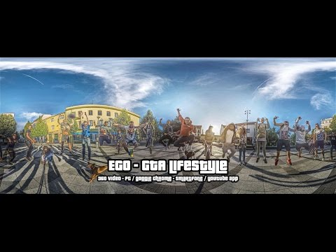EGO -  GTA LIFESTYLE  360° OFFICIAL VIDEO
