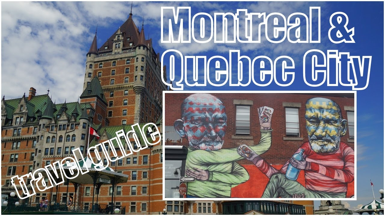 Quebec Montreal Visit Canada Montreal And Quebec City Travel Guide And Top Attractions