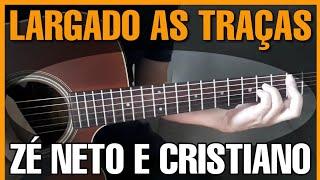 LARGADO AS TRAÇAS   Zé Neto e Cristiano - No Violão ( Para Iniciantes)