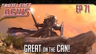 Great on the Can! | Battlenet News Ep 71