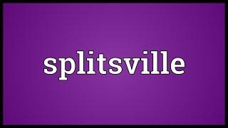 Splitsville Meaning