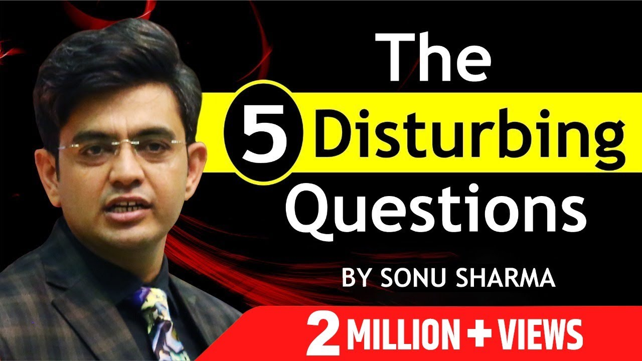 The 5 Disturbing Questions in your life | Sonu Sharma  | For Association Kindly Contact : 7678481813